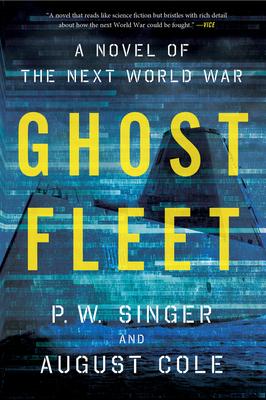 Ghost Fleet: A Novel of the Next World War - Singer, P W, and Cole, August