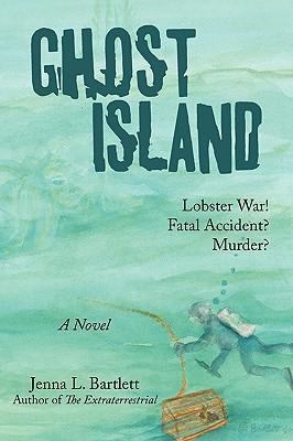 Ghost Island: Lobster War and Murder on a Maine Island - Jenna L Bartlett, L Bartlett