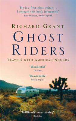 Ghost Riders: Travels with American Nomads - Grant, Richard