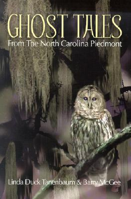 Ghost Tales from the North Carolina Piedmont - Tanenbaum, Linda, and McGee, Barry