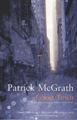 Ghost Town: Tales of Manhattan Then and Now - McGrath, Patrick