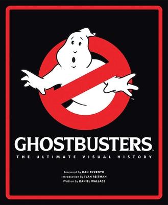 Ghostbusters: The Ultimate Visual History - Wallace, Daniel, and Aykroyd, Dan, and Reitman, Ivan