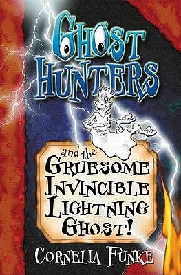 Ghosthunters and the Gruesome Invincible Lightning Ghost! - Funke, Cornelia