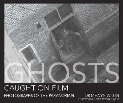 Ghosts Caught on Film: Photographs of the Paranormal - Willin, Melvyn, and West, Donald (Foreword by)