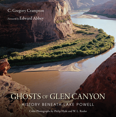 Ghosts of Glen Canyon: History Beneath Lake Powell - Crampton, C Gregory (Revised by), and Abbey, Edward (Foreword by)