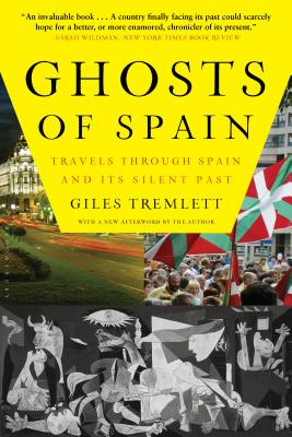 Ghosts of Spain: Travels Through Spain and Its Silent Past - Tremlett, Giles