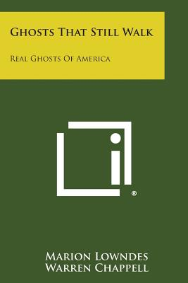 Ghosts That Still Walk: Real Ghosts of America - Lowndes, Marion
