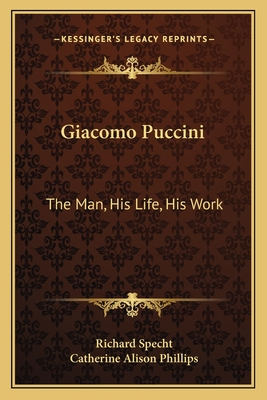 Giacomo Puccini: The Man, His Life, His Work - Specht, Richard, and Phillips, Catherine Alison (Translated by)