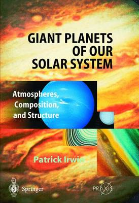 Giant Planets of Our Solar System: Atmospheres, Composition, and Structure - Irwin, Patrick