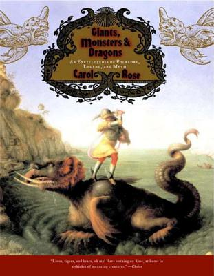 Giants, Monsters, and Dragons: An Encyclopedia of Folklore, Legend, and Myth - Rose, Carol