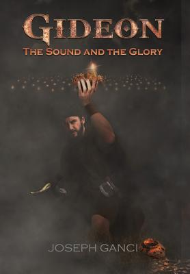 Gideon: The Sound and the Glory - Ganci, Joseph