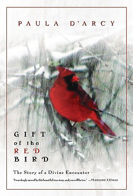 Gift of the Red Bird: A Spiritual Encounter - D'Arcy, Paula