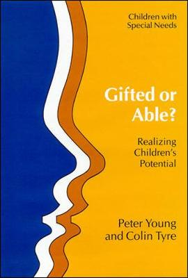 Gifted or Able?: Realizing Children's Potential - Young, Peter, and Young, & Ty