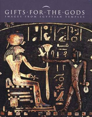 Gifts for the Gods: Images from Egyptian Temples - Hill, Marsha (Editor), and Schorsch, Deborah