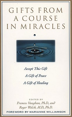 Gifts from a Course in Miracles - Vaughan, Frances, Ph.D. (Editor), and Walsh, Roger, M.D. (Editor), and English, Jane, Ph.D. (Photographer)