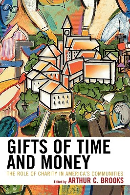 Gifts of Time and Money: The Role of Charity in America's Communities - Brooks, Arthur C (Editor)