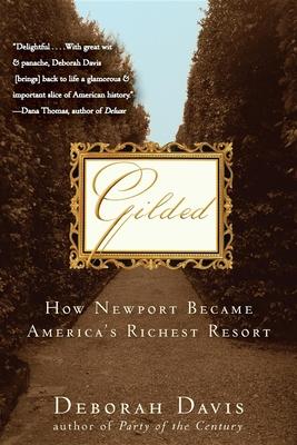 Gilded: How Newport Became America's Richest Resort - Davis, Deborah