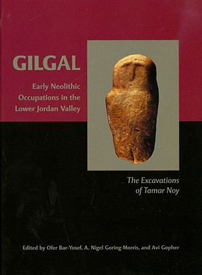 Gilgal: Early Neolithic Occupations in the Lower Jordan Valley: The Excavations of Tamar Noy - Bar-Yosef, Ofer (Editor)