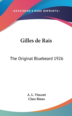 Gilles de Rais: The Original Bluebeard 1926 - Vincent, A L, and Binns, Clare