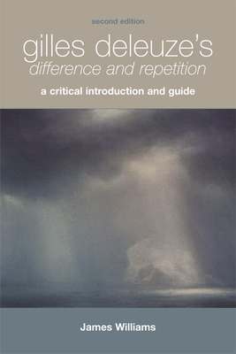 Gilles Deleuze's Difference and Repetition: A Critical Introduction and Guide - Williams, James