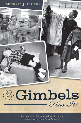 Gimbels Has It! - Lisicky, Michael J, and Sullivan, David (Foreword by), and London, Gene (Contributions by)