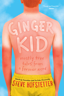 Ginger Kid: Mostly True Tales from a Former Nerd - Hofstetter, Steve