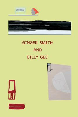 Ginger Smith and Billy Gee: An Optimistic and Utopian Tale - Barth, Frances