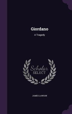 Giordano: A Tragedy - Lawson, James