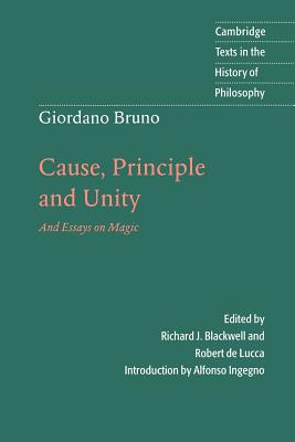 Giordano Bruno: Cause, Principle and Unity: And Essays on Magic - Bruno, Giordano, and Blackwell, Richard J. (Editor), and Lucca, Robert de (Editor)