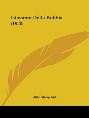 Giovanni Della Robbia (1920) - Marquand, Allan, PH.D., L.H.D.