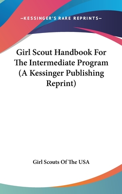 Girl Scout Handbook for the Intermediate Program (a Kessinger Publishing Reprint) - Girl Scouts of the Usa, Scouts Of the Usa