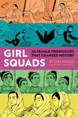 Girl Squads: 20 Female Friendships That Changed History - Maggs, Sam