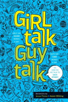 Girl Talk Guy Talk: Devotions for Teens - Florea, Jesse