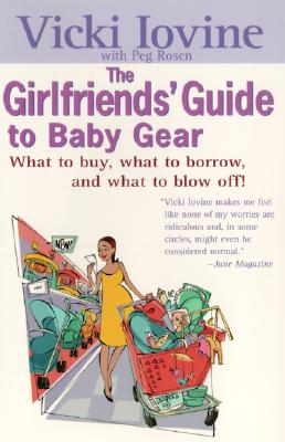 Girlfriends' Guide to Baby Gear - Iovine, Vicki, and Rosen, Peg