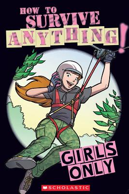 Girls Only: How to Survive Anything - Stride, Lottie, and Oliver, Martin, and Geremia, Daniela (Illustrator)