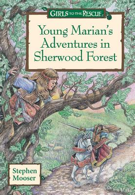Girls to the Rescue: Young Marian's Adventures in Sherwood Forest - Mooser, Stephen, and Lansky, Bruce (Editor)