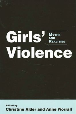 Girls' Violence: Myths and Realities - Worrall, Anne (Editor), and Alder, Christine (Editor)