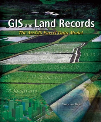 GIS and Land Records: The Arcgis Parcel Data Model - Von Meyer, Nancy