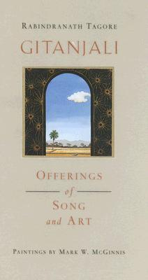 Gitanjali: Offerings of Song and Art - Tagore, Rabindranath
