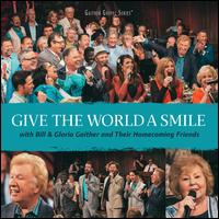 Give the World a Smile - Bill & Gloria Gaither / Bill & Gloria Gaither & Their Homecoming Friends
