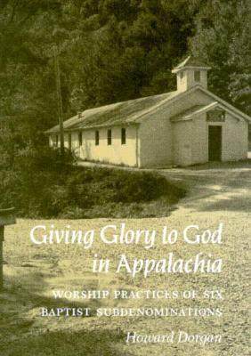 Giving Glory to God Appalachia: Worship Practices Six Baptist Subdenominations - Dorgan, Howard