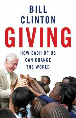 Giving: How Each of Us Can Change the World - Clinton, Bill