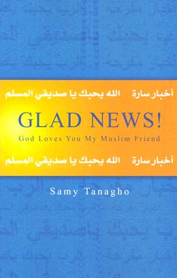 Glad News!: God Loves You My Muslim Friend - Tanagho, Samy