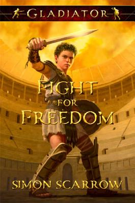 Gladiator Fight for Freedom: Fight for Freedom - Scarrow, Simon, and Hapka, Catherine