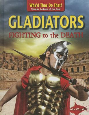 Gladiators: Fighting to the Death - Wood, Alix