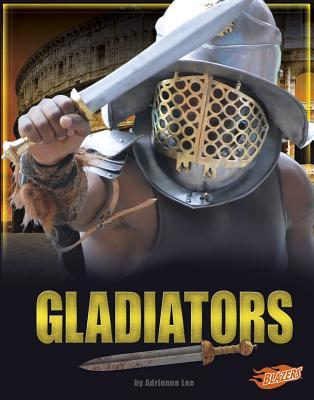 Gladiators - Lee, Adrienne, and Fox, Barbara J (Consultant editor), and Peterson, Megan C (Editor)