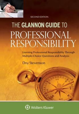 Glannon Guide to Professional Responsibility: Learning Professional Responsibility Through Multiple Choice Questions and Analysis - Stevenson, Dru