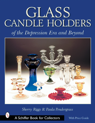 Glass Candle Holders of the Depression Era and Beyond - Riggs, Sherry