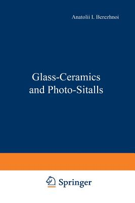 Glass-Ceramics and Photo-Sitalls - Berezhnoi, A I