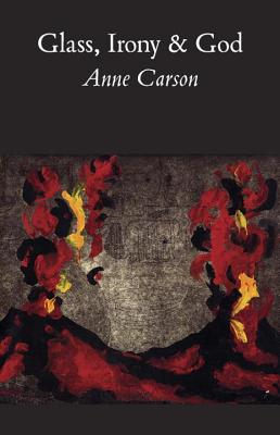 Glass, Irony and God - Carson, Anne